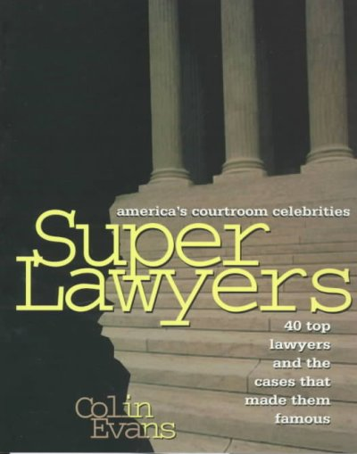 Superlawyers: America's Courtroom Celebrities : 40 Top Lawyers and the Cases That Made Them Famous cover