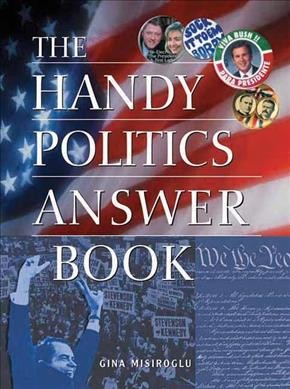 The Handy Politics Answer Book (The Handy Answer Book Series) cover