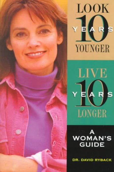 Look 10 Years Younger, Live 10 Years Longer: A Woman's Guide cover