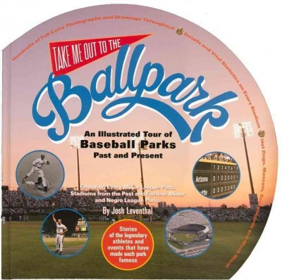 Take Me Out to the Ballpark: An Illustrated Guide to Baseball Parks Past & Present cover