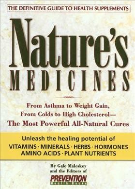 Nature's Medicines: From Asthma to Weight Gain, from Colds to Heart Disease- The Most Powerful All-Natural Cures cover