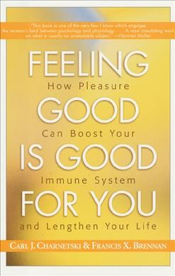 Feeling Good Is Good for You: How Pleasure Can Boost Your Immune System and Lengthen Your Life cover
