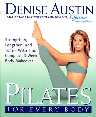 Pilates for Every Body: Strengthen, Lengthen, and Tone-- With This Complete 3-Week Body Makeover cover