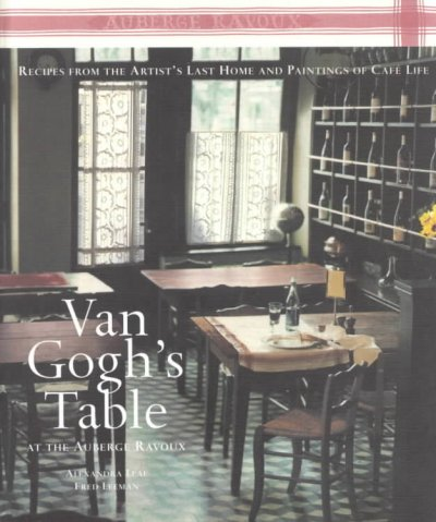 Van Gogh's Table at the Auberge Ravoux: Recipes From the Artist's Last Home and Paintings of Cafe Life cover