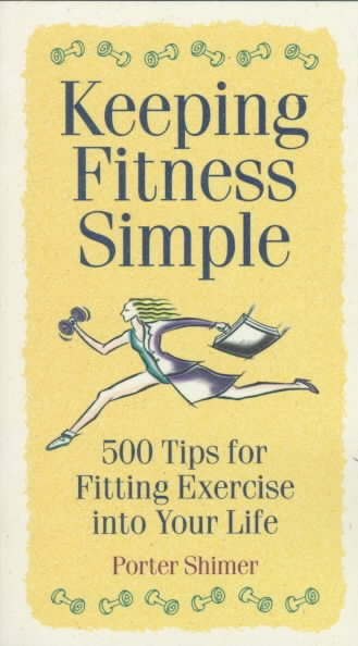 Keeping Fitness Simple: 500 Tips for Fitting Exercise into Your Life cover