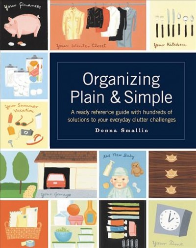 Organizing Plain and Simple: A Ready Reference Guide With Hundreds Of Solutions to Your Everyday Clutter Challenges cover