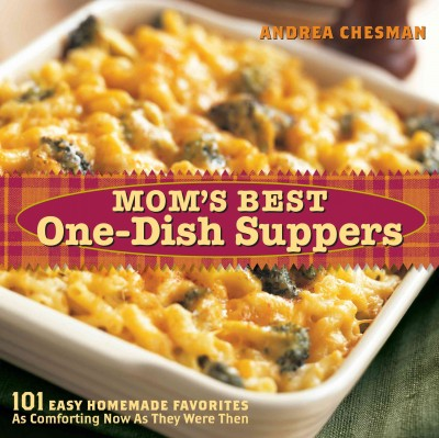 Mom's Best One-Dish Suppers: 101 Easy Homemade Favorites, as Comforting Now as They Were Then cover