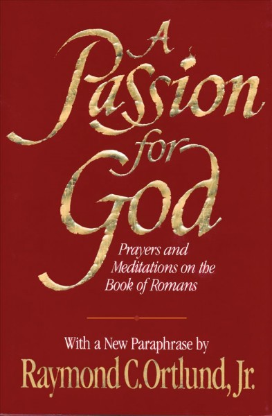 A Passion for God: Prayers and Meditations on the Book of Romans cover