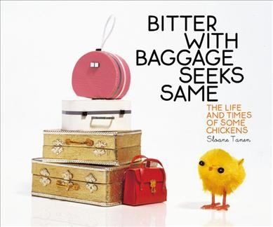 Bitter with Baggage Seeks Same: The Life and Times of Some Chickens cover