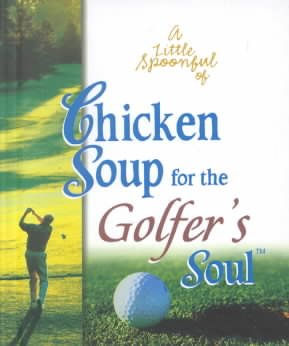 Little Spoonful of Chicken Soup for the Golfers Soul (Chicken Soup for the Soul)