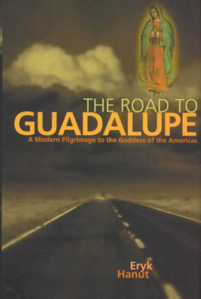 The Road to Guadalupe: A Modern Pilgrimage to the Virgin of the Americas cover