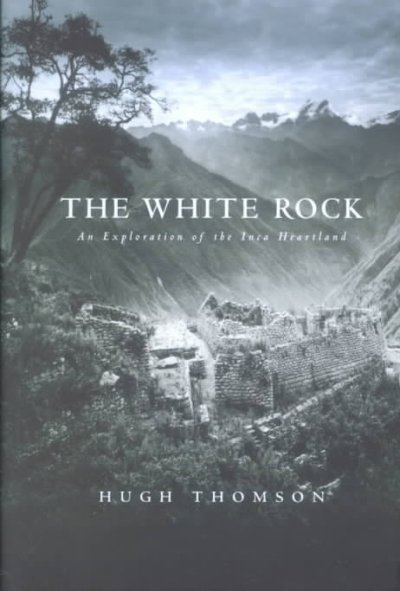 The White Rock: An Exploration of the Inca Heartland cover