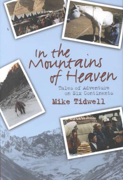 In the Mountains of Heaven: True Tales of Adventure on Six Continents cover