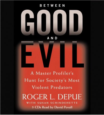 Between Good and Evil: A Master Profiler's Hunt for Society's Most Violent Predators cover