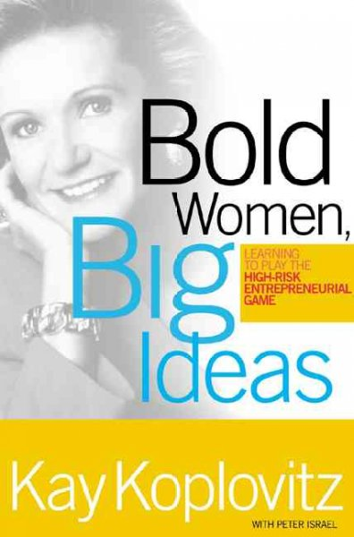 Bold Women, Big Ideas: Learning To Play The High-Risk Entrepreneurial Game