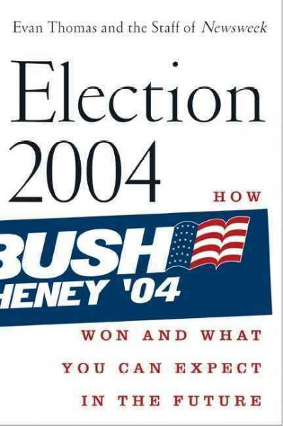 Election 2004: How Bush Won and What You Can Expect in the Future cover