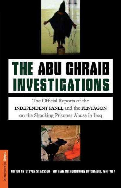 The Abu Ghraib Investigations: The Official Independent Panel and Pentagon Reports on the Shocking Prisoner Abuse in Iraq cover
