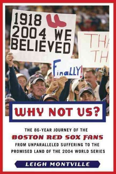 Why Not Us?: The 86-year Journey of the Boston Red Sox Fans From Unparalleled Suffering to the Promised Land of the 2004 World Series cover