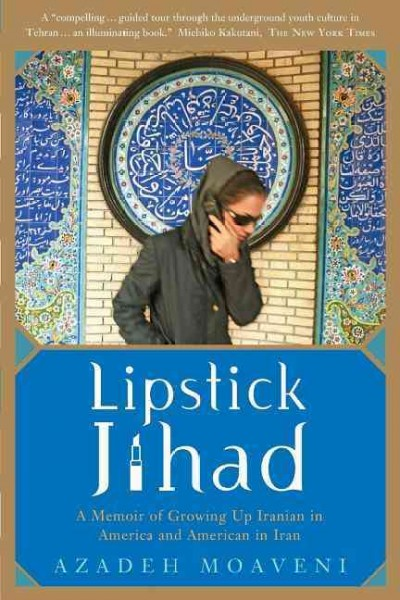 Lipstick Jihad: A Memoir of Growing up Iranian in America and American in Iran cover