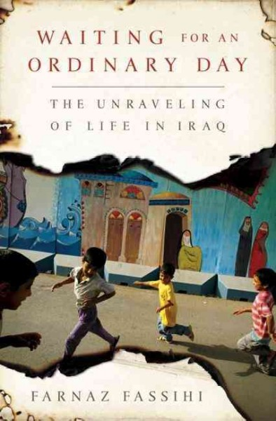 Waiting for an Ordinary Day: The Unraveling of Life in Iraq cover