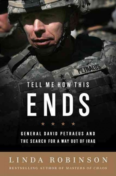 Tell Me How This Ends: General David Petraeus and the Search for a Way Out of Iraq cover