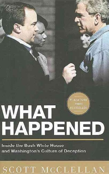 What Happened: Inside the Bush White House and Washington's Culture of Deception cover