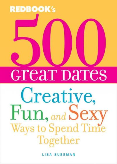 500 Great Dates: Creative, Fun, and Sexy Ways to Spend Time Together cover