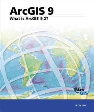 What Is ArcGIS 9.2? cover