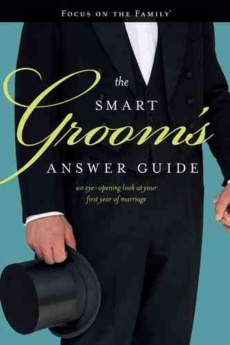 The Smart Groom's Answer Guide: An Eye-opening Look at Your First Year of Marriage (Focus on the Family Marriage) cover