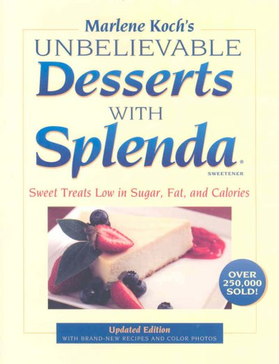 Marlene Koch's Unbelievable Desserts with Splenda Sweetener: Sweet Treats Low in Sugar, Fat, and Calories cover