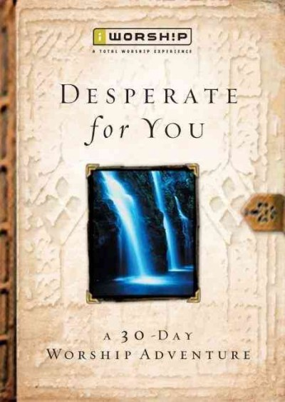 Desperate for You: A 30-Day Worship Adventure cover