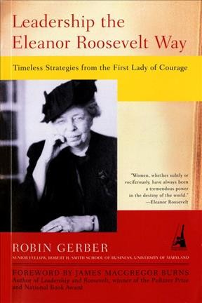 Leadership the Eleanor Roosevelt Way: Timeless Strategies from the First Lady of Courage cover