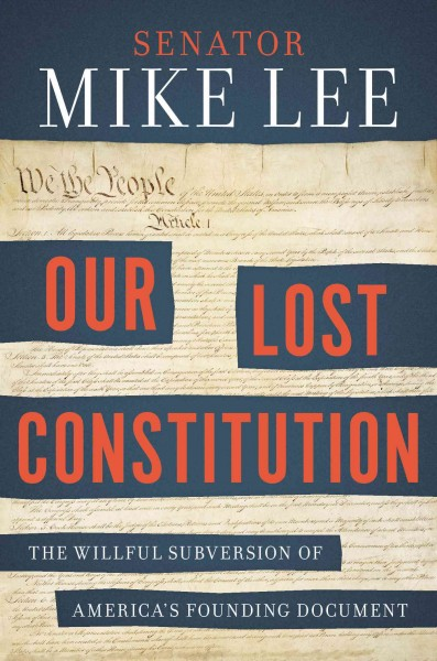 Our Lost Constitution: The Willful Subversion of America's Founding Document cover