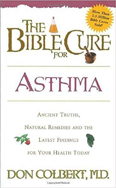 The Bible Cure for Asthma: Ancient Truths, Natural Remedies and the Latest Findings for Your Health Today (New Bible Cure (Siloam)) cover