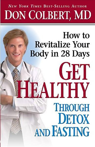 Get Healthy Through Detox and Fasting: How to Revitalize Your Body in 28 Days