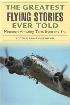 Greatest Flying Stories Ever Told: Nineteen Amazing Tales From The Sky cover