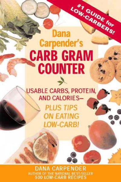 Dana Carpender's Carb Gram Counter: Usable Carbs, Protein, and Calories--Plus Tips on Eating Low-Carb cover