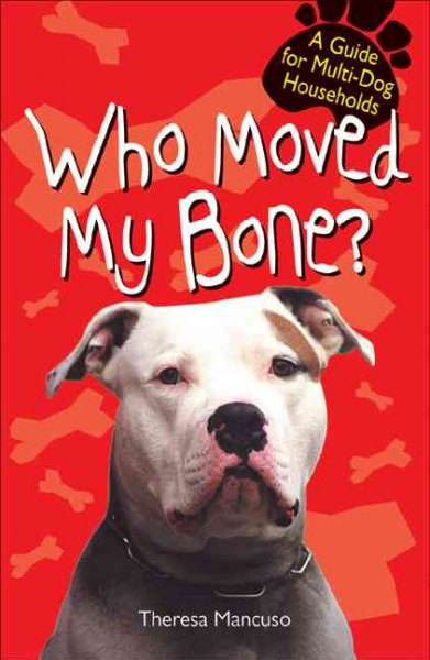 Who Moved My Bone: A Guide for Multi--Dog Households cover