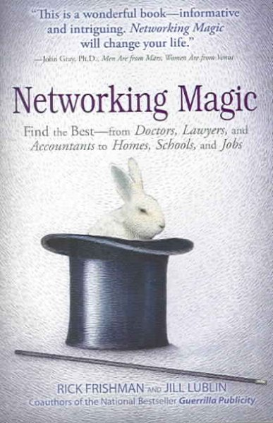 Networking Magic: Find the Best - from Doctors, Lawyers, and Accountants to Homes, Schools, and Jobs cover
