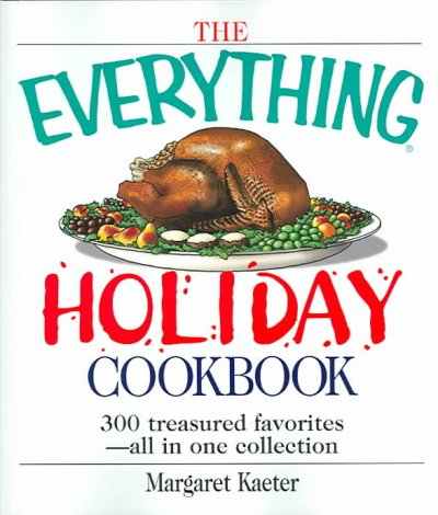 The Everything Holiday Cookbook: 300 treasured favorites--all in one collection cover