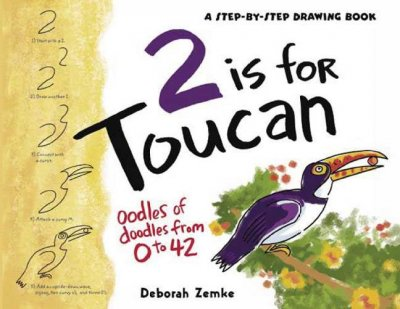 2 is for Toucan: Oodles of Doodles from 1 to 42 (A Step-By-Step Drawing Book) cover
