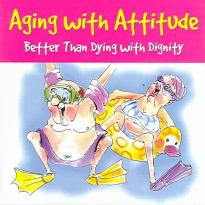Aging With Attitude: Better Than Dying With Dignity (Keepsake) cover