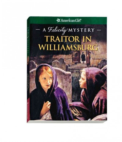 Traitor in Williamsburg: A Felicity Mystery (American Girl Mysteries) cover