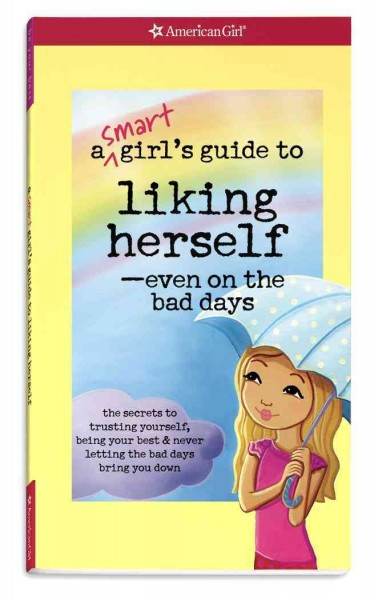 A Smart Girl's Guide to Liking Herself, Even on the Bad Days: The secrets to trusting yourself, being your best & never letting the bad days bring you down (Smart Girl's Guides) cover