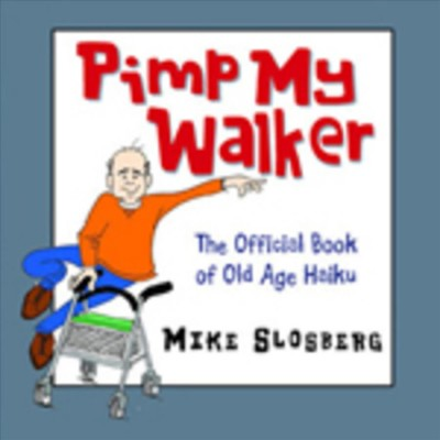 Pimp My Walker: The Official Book of Old Age Haiku cover
