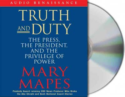 Truth and Duty: The Press, the President, and the Privilege of Power cover