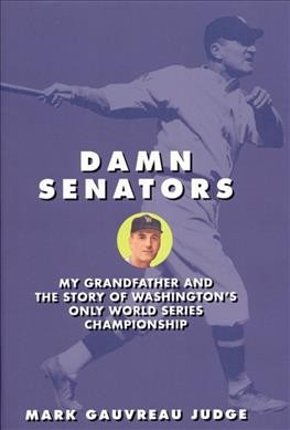 Damn Senators: My Grandfather and the Story of Washington's Only World Series Championship cover