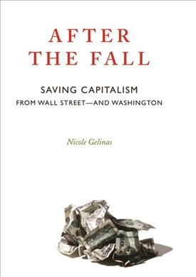 After the Fall: Saving Capitalism from Wall Street and Washington cover