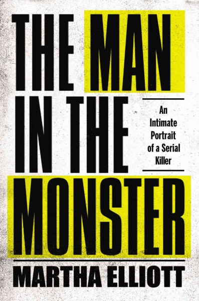 The Man in the Monster: An Intimate Portrait of a Serial Killer cover