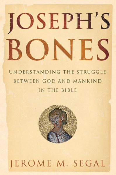 Joseph's Bones: Understanding the Struggle Between God and Mankind in the Bible cover
